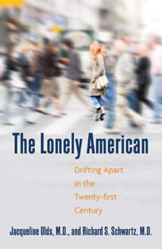 The Lonely American: Drifting Apart in the Twenty-first Century, Jacqueline Olds, MD