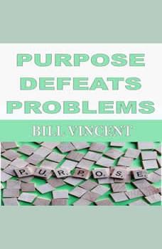 PURPOSE DEFEATS PROBLEMS, Bill Vincent