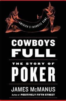 Cowboys Full: The Story of Poker, James McManus