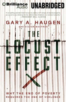 The Locust Effect: Why the End of Poverty Requires the End of Violence, Gary A. Haugen