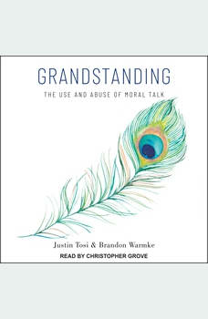 Grandstanding: The Use and Abuse of Moral Talk, Justin Tosi