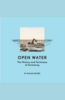 Open Water: The History and Technique of Swimming, Mikael Rosen