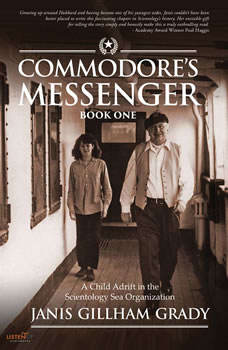 Commodore's Messenger: A Child Adrift in the Scientology Sea Organization, Janis Gillham Grady
