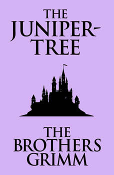 Juniper-Tree, The, The Brothers Grimm