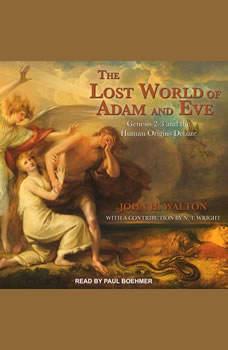 The Lost World of Adam and Eve: Genesis 2-3 and the Human Origins Debate, John H. Walton