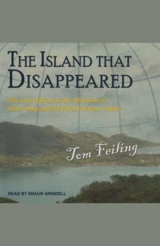 The Island that Disappeared: The Lost History of the Mayflower's Sister Ship and Its Rival Puritan Colony, Tom Feiling