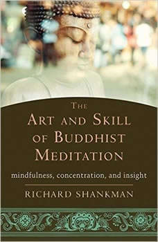 The Art and Skill of Buddhist Meditation: Mindfulness, Concentration, and Insight, Richard Shankman