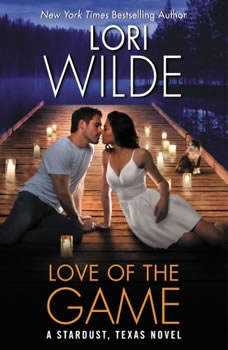 Love of the Game: A Stardust, Texas Novel, Lori Wilde