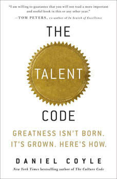 The Talent Code: Greatness Isn't Born. It's Grown. Here's How., Daniel Coyle
