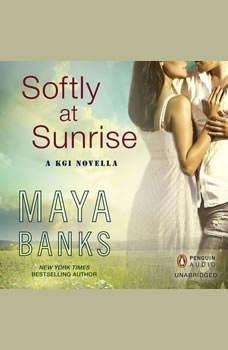 Softly at Sunrise: A KGI Novella A KGI Novella, Maya Banks