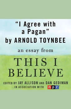I Agree with a Pagan: A This I Believe Essay, Arnold Toynbee