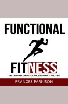 Functional Fitness: The Ultimate Guide for Your Workout Routine, Frances Parkison