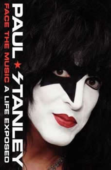 Face the Music: A Life Exposed A Life Exposed, Paul Stanley