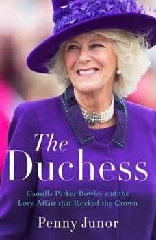 The Duchess: Camilla Parker Bowles and the Love Affair That Rocked the Crown, Penny Junor