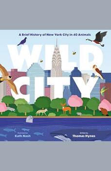 Wild City: A Brief History of New York City in 40 Animals, Thomas Hynes