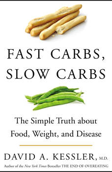 Fast Carbs, Slow Carbs: The Simple Truth about Food, Weight, and Disease, David A. Kessler