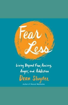 Fear Less: Living Beyond Fear, Anxiety, Anger, and Addiction, Dean Sluyter