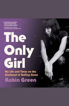 The Only Girl: My Life and Times on the Masthead of Rolling Stone, Robin Green