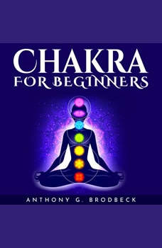 CHAKRA FOR BEGINNERS, Anthony G. Brodbeck