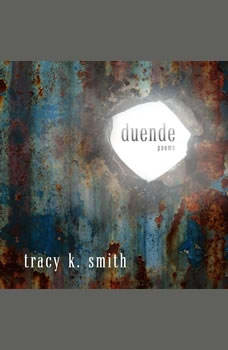 Duende: Poems Poems, Tracy K. Smith