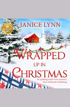 Wrapped Up In Christmas: An uplifting small-town romance from Hallmark Publishing, Janice Lynn
