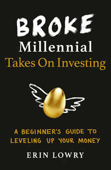 Broke Millennial Takes On Investing: A Beginner's Guide to Leveling-Up Your Money, Erin Lowry