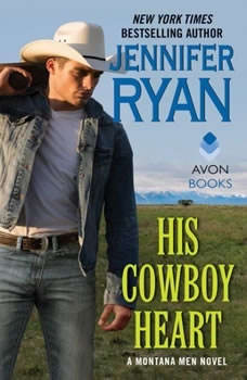 His Cowboy Heart: A Montana Men Novel A Montana Men Novel, Jennifer Ryan