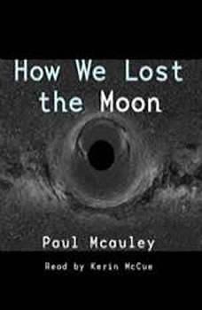 How We Lost the Moon, Paul J. McAuley
