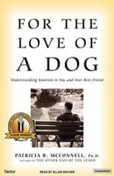 For the Love of a Dog: Understanding Emotion in You and Your Best Friend, Ph.D. McConnell