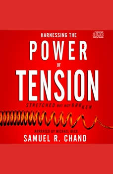 Harnessing the Power of Tension: Stretched but Not Broken, Samuel R. Chand