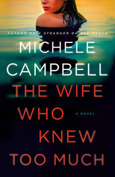 The Wife Who Knew Too Much: A Novel, Michele Campbell
