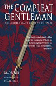 The Compleat Gentleman: The Modern Man's Guide to Chivalry The Modern Man's Guide to Chivalry, Brad Miner
