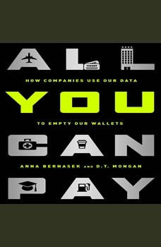 All You Can Pay: How Companies Use Our Data to Empty Our Wallets, Anna Bernasek