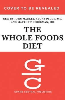 The Whole Foods Diet: The Lifesaving Plan for Health and Longevity, John Mackey