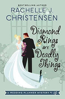 Diamond Rings Are Deadly Things: A Wedding Planner Mystery A Wedding Planner Mystery, Rachelle J. Christensen