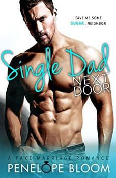 Single Dad Next Door: A Fake Marriage Romance, Penelope Bloom