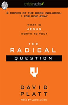 The Radical Question: What is Jesus Worth To You?, David Platt