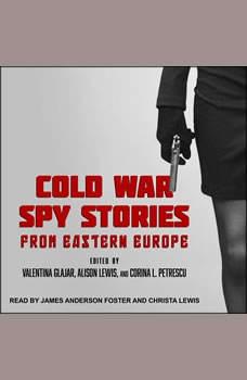 Cold War Spy Stories from Eastern Europe, Valentina Glajar