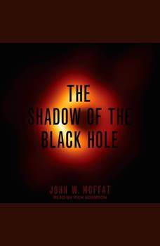 The Shadow of the Black Hole, John W. Moffat