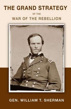 The Grand Strategy of the War of the Rebellion, William T. Sherman