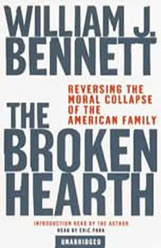 The Broken Hearth: Reversing the Moral Collapse of the American Family Reversing the Moral Collapse of the American Family, William J. Bennett