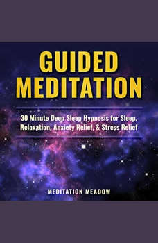 Guided Meditation: 30 Minute Deep Sleep Hypnosis for Sleep, Relaxation, Anxiety Relief, & Stress Relief, Meditation Meadow