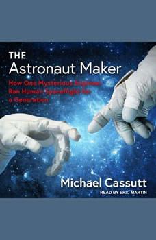 The Astronaut Maker: How One Mysterious Engineer Ran Human Spaceflight for a Generation, Michael Cassutt