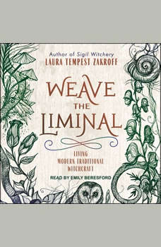 Weave the Liminal: Living Modern Traditional Witchcraft, Laura Tempest Zakroff