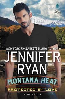 Montana Heat: Protected by Love, Jennifer Ryan
