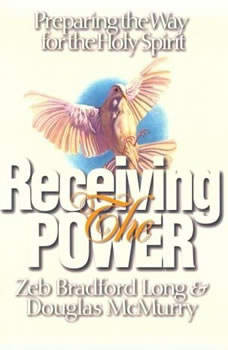 Receiving the Power: Preparing the Way for the Holy Spirit, Zeb Bradford Long