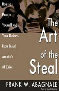 The Art of the Steal: How to Protect Yourself and Your Business from Fraud, Americas #1 Crime, Frank W. Abagnale