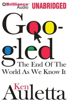 Googled: The End of the World as We Know It The End of the World as We Know It, Ken Auletta