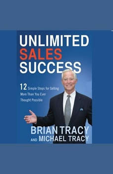 Unlimited Sales Success: 12 Simple Steps for Selling More than You Ever Thought Possible, Brian Tracy