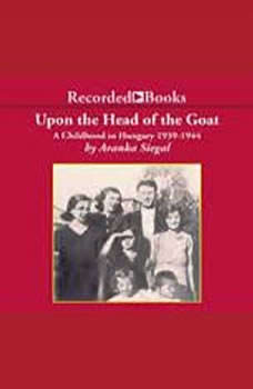 Upon the Head of the Goat: A Childhood in Hungary 1939-1944, Aranka Siegal